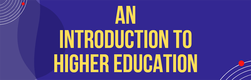 An Introduction to Higher Education (Link to Canva Presentation)