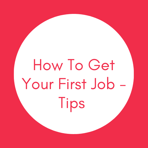 How To Get Your First Job - Tips